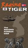 Raging Tiger: The Second Korean War Image