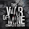 This War of Mine: Complete Edition Image