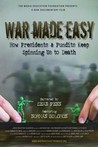 War Made Easy: How Presidents & Pundits Keep Spinning Us to Death Image
