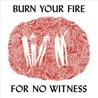 Burn Your Fire for No Witness Image