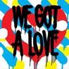 We Got a Love Image