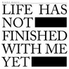 Life Has Not Finished With Me Yet Image
