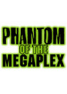 Phantom of the Megaplex Image