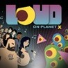 LOUD on Planet X Image