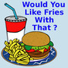 Would you like fries with that ? Image
