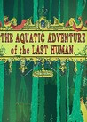The Aquatic Adventure of the Last Human Image