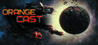 Orange Cast: Sci-Fi Space Adventure