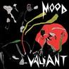 Mood Valiant